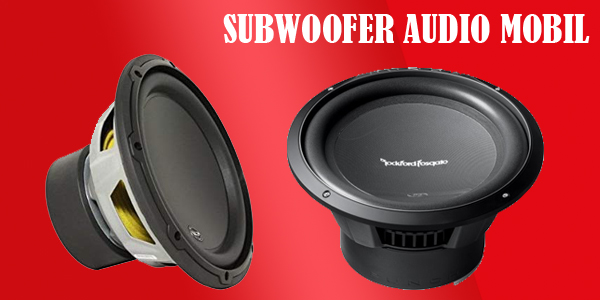 subwoofer untuk audio mobil